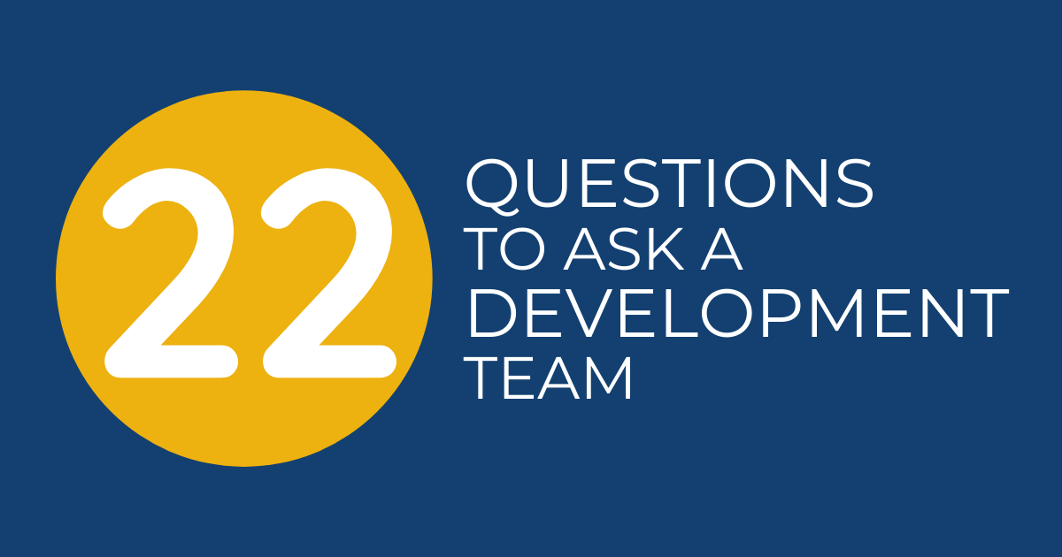 22 Questions to Ask a Development Team
