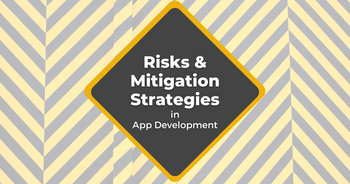 Risks and Mitigation Strategies in App Development